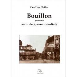 Geoffroy Châlon - Bouillon pendant la seconde guerre mondiale