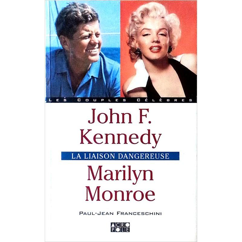 Paul-Jean Franceschini - John F. Kennedy, Marilyn Monroe : La liaison dangereuse