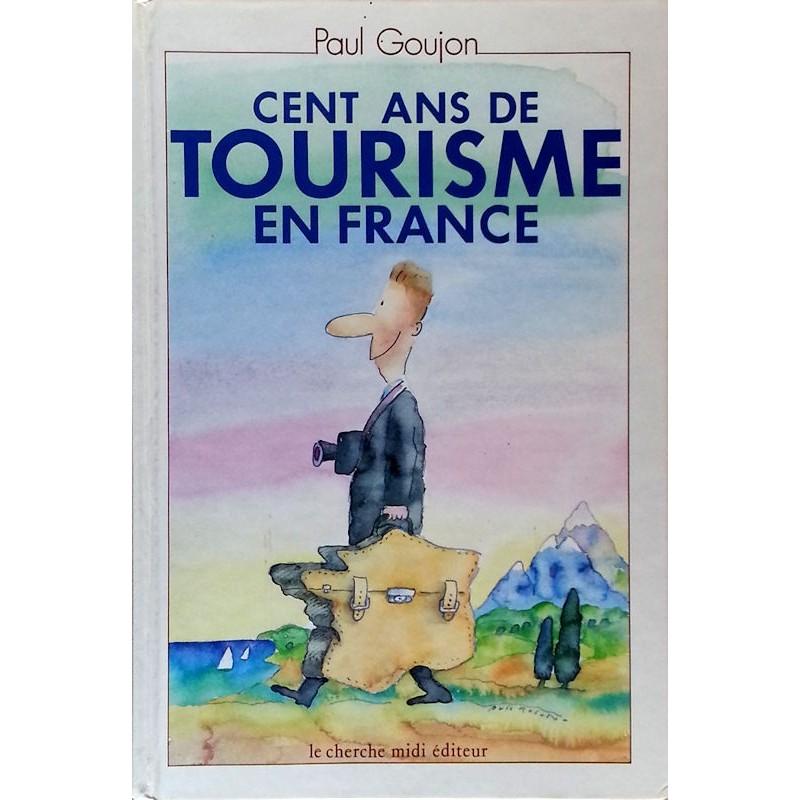 Paul Goujon - Cent ans de tourisme en France
