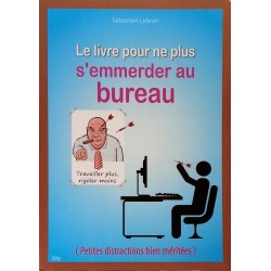 Sébastien Lebrun - Le livre pour ne plus s'emmerder au bureau