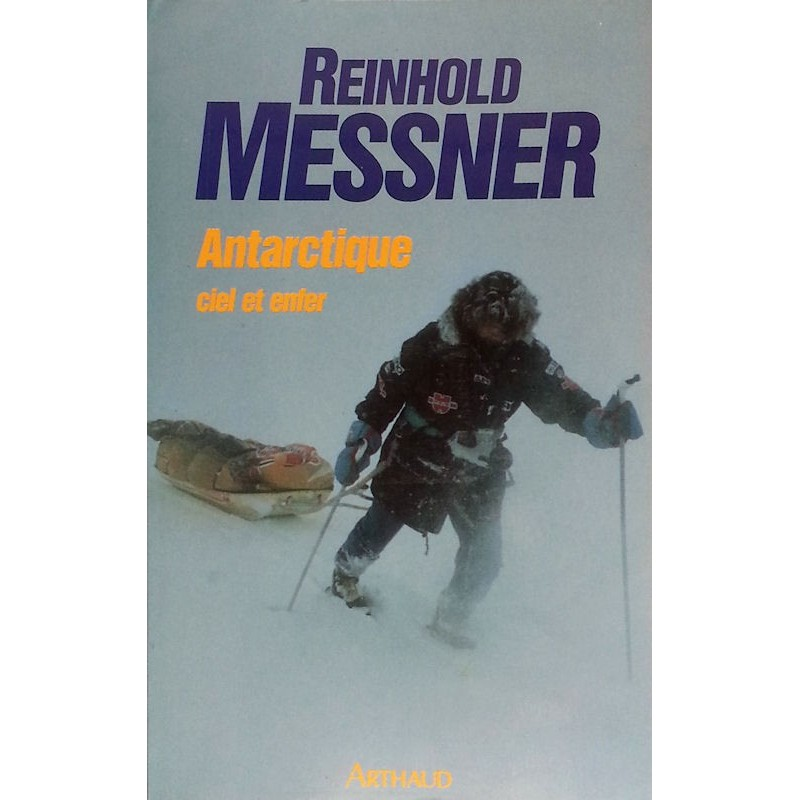 Reinhold Messner - Antarctique : Ciel et enfer