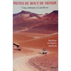 Marilyne & Fabrice Dupuis - Pistes du bout du monde : Cinq continents en Land Rover