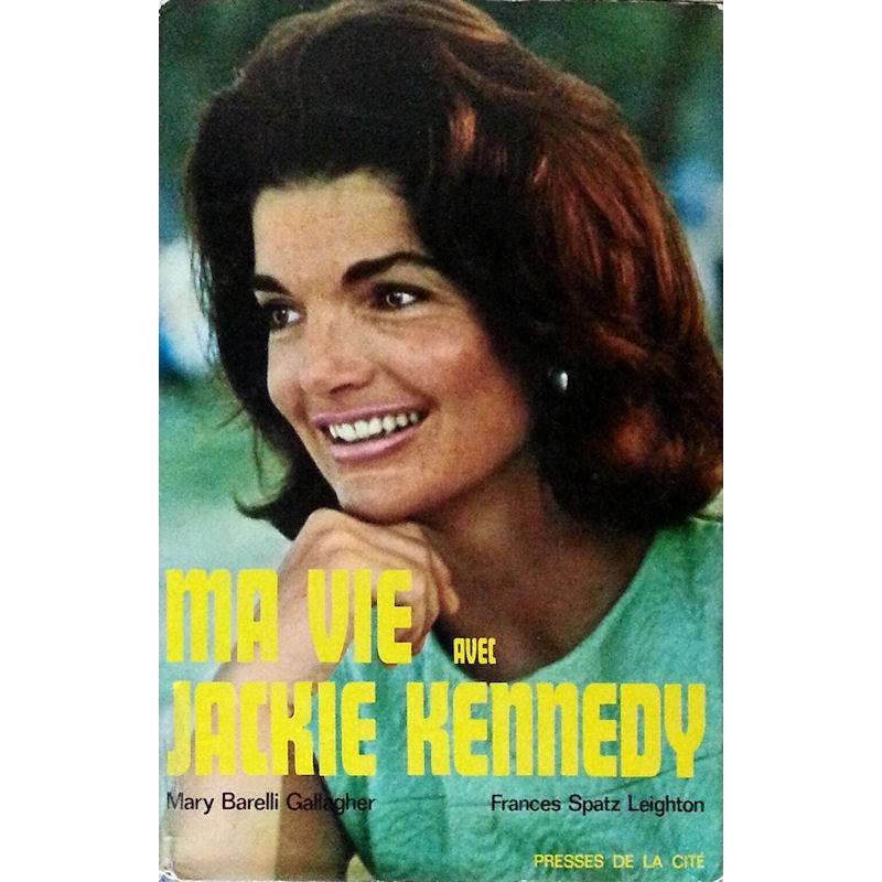 Mary Barelli Gallagher & Frances Spatz Leighton - Ma vie avec Jackie Kennedy