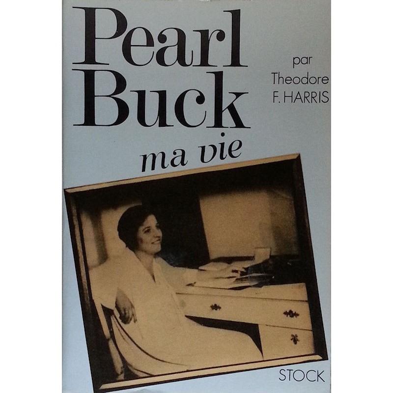 Théodore F. Harris - Pearl Buck, ma vie