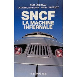 Nicolas Beau, Laurence Dequay & Marc Fressoz - SNCF : La machine infernale