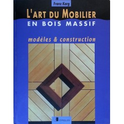 Franz Karg - L'art du mobilier en bois massif : modèles & construction