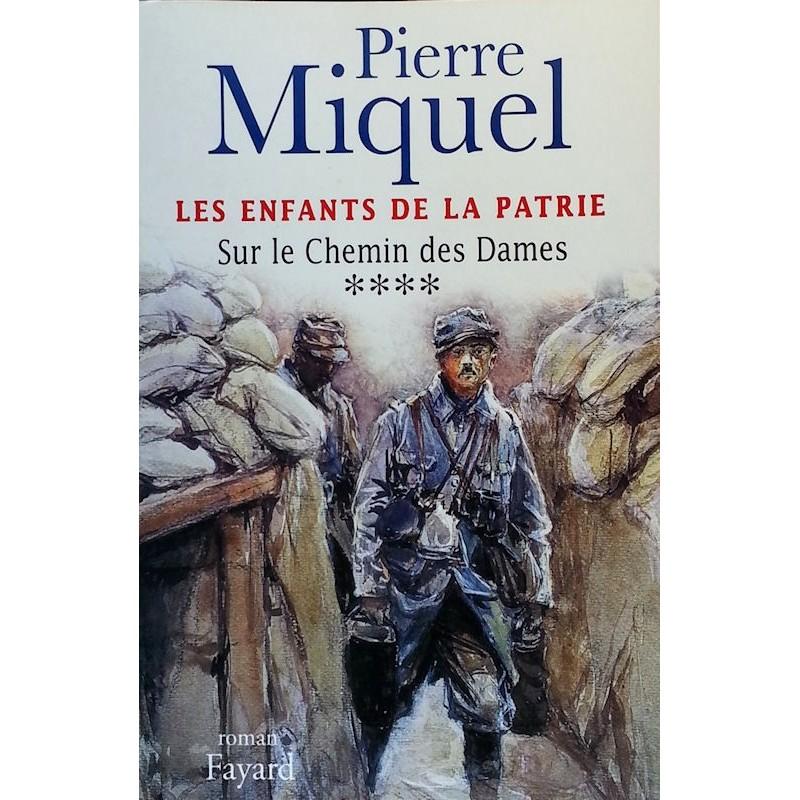 Pierre Miquel - Les enfants de la patrie, Tome 4 : Sur le Chemin des Dames