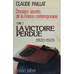 Claude Paillat - Dossiers secrets de la France contemporaine, Tome 2 : La victoire perdue 1920-1929