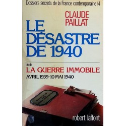 Claude Paillat - Dossiers secrets de la France contemporaine, Tome 4 : Le désastre de 1940