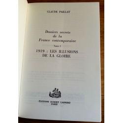 Claude Paillat - Dossiers secrets de la France contemporaine, Tome 1 : 1919 Les illusions de la gloire