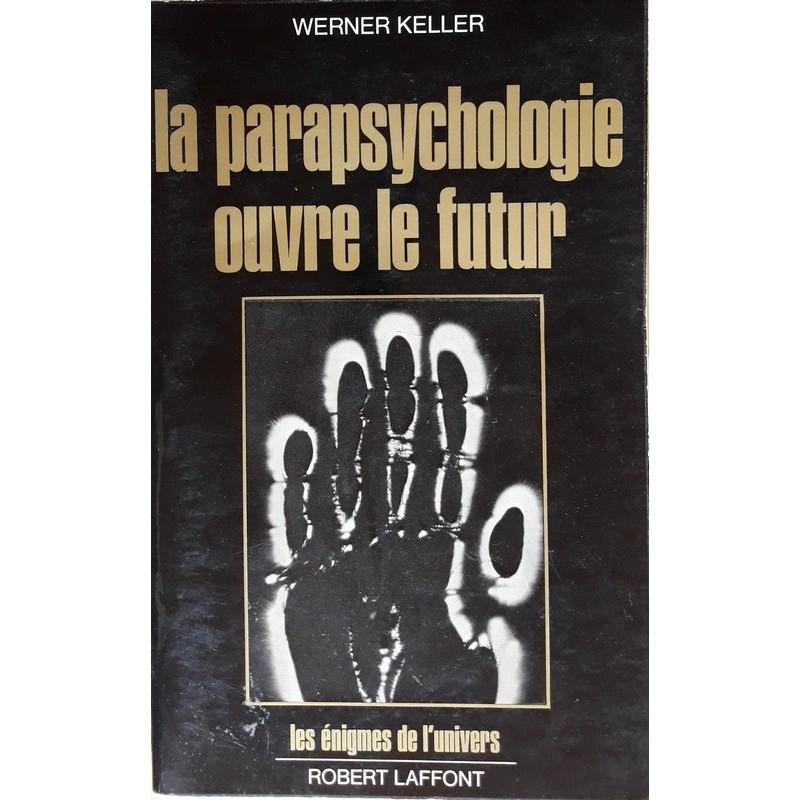 Werner Keller - La parapsychologie ouvre le futur