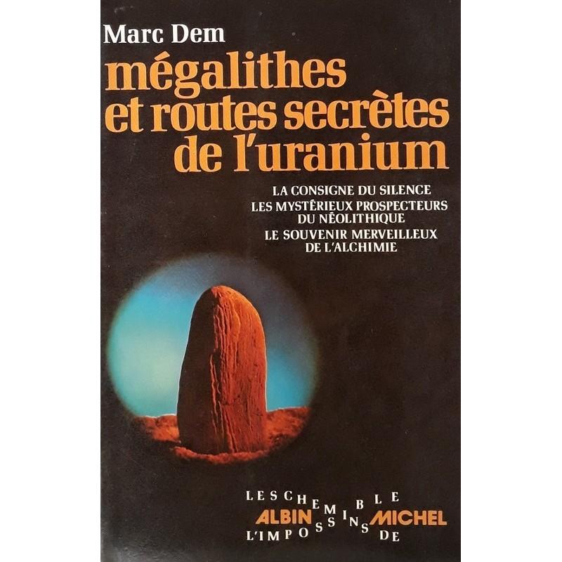 Marc Dem - Mégalithes et routes secrètes de l'uranium