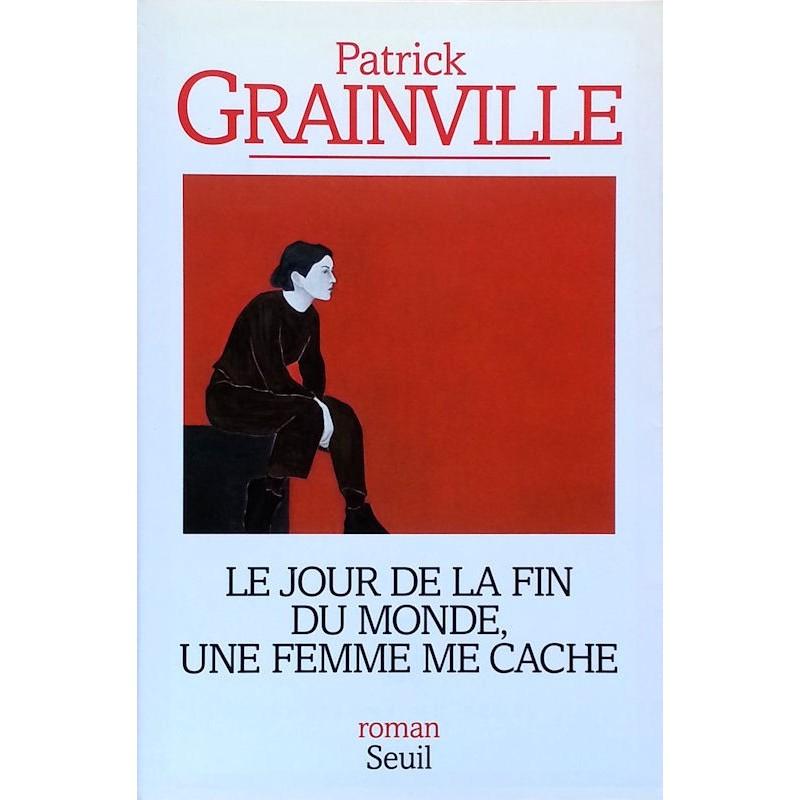 Patrick Grainville - Le jour de la fin du monde, une femme me cache