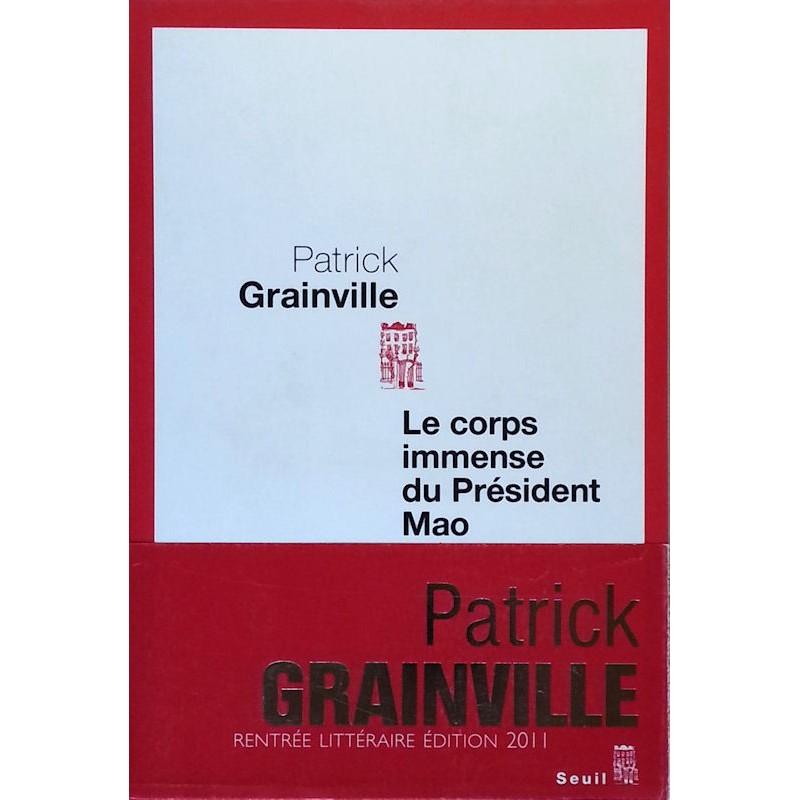 Patrick Grainville - Le corps immense du Président Mao