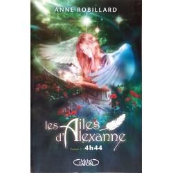 Anne Robillard - Les Ailes d'Alexanne, Tome 1 : 4h44