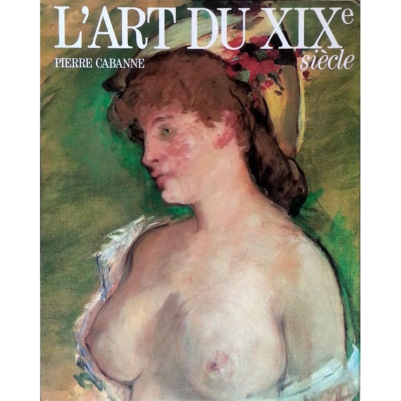 Pierre Cabanne - L'art du XIXe siècle