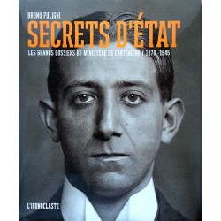 Bruno Fuligni - Secrets d'état : Les grands dossiers du ministère de l'intérieur 1870-1945