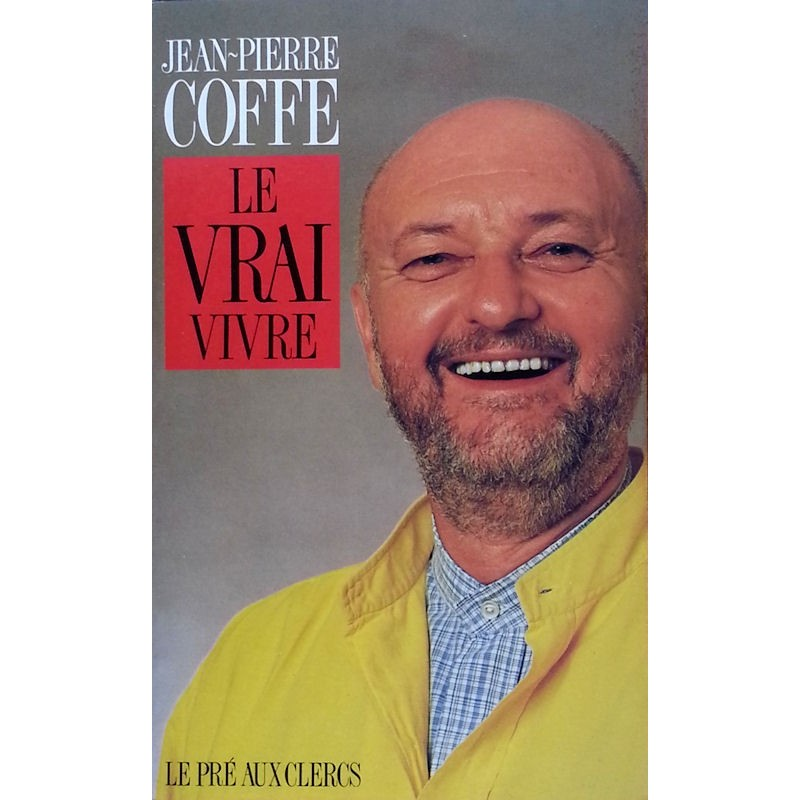 Jean-Pierre Coffe - Le vrai vivre