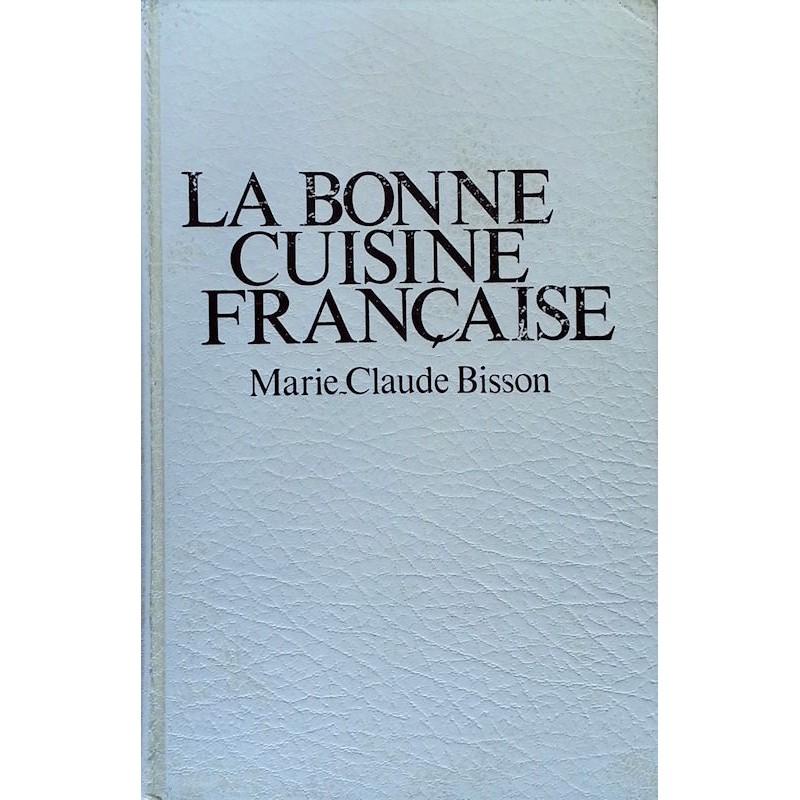 Marie-Claude Bisson - La bonne cuisine française