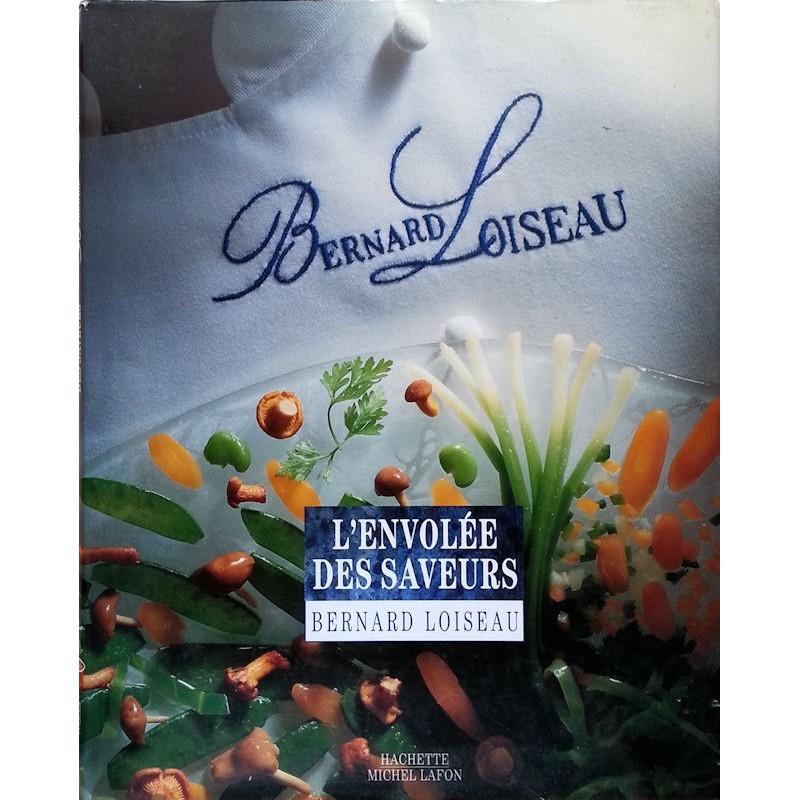 Bernard Loiseau - L'envolée des saveurs
