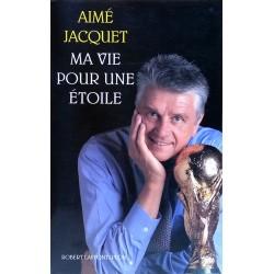 Aimé Jacquet - Ma vie pour une étoile