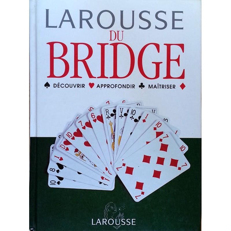 Larousse du Bridge : Découvrir, approfondir, maîtriser