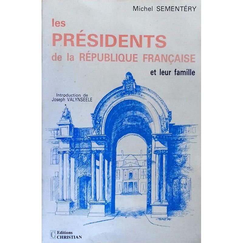 Michel Sementéry - Les présidents de la République Française et leur famille