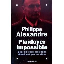 Philippe Alexandre - Plaidoyer impossible pour un vieux président abandonné par les siens