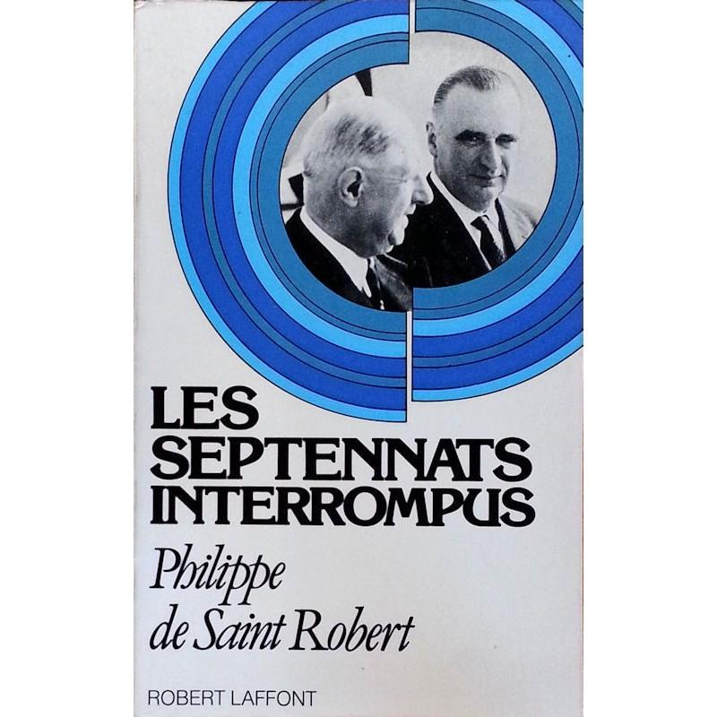 Philippe de Saint Robert - Les septennats interrompus