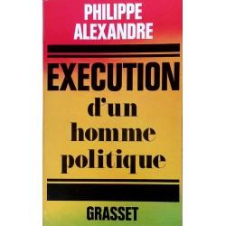 Philippe Alexandre - Exécution d'un homme politique
