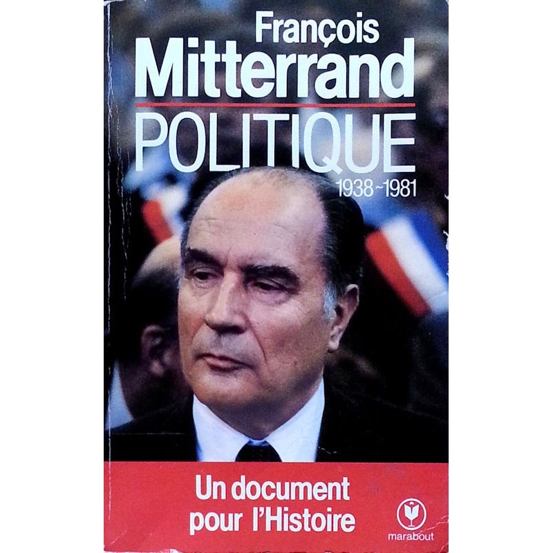 François Mitterrand - Politique : Textes et discours 1938-1981