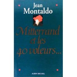Jean Montaldo - Mitterrand et les 40 voleurs...