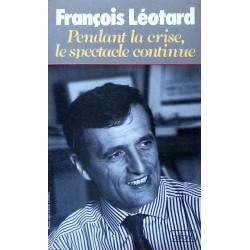 François Léotard - Pendant la crise, le spectacle continue