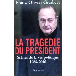 Franz-Olivier Giesbert - La Tragédie du président : Scènes de la vie politique 1986-2006