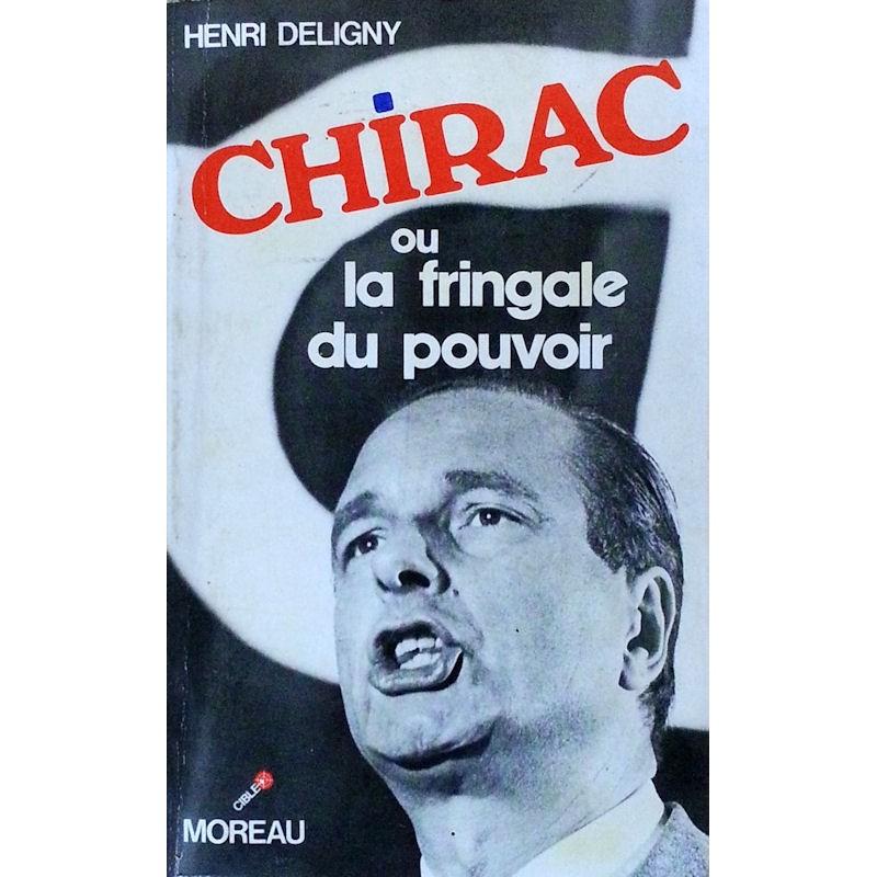 Henri Deligny - Chirac ou la fringale du pouvoir