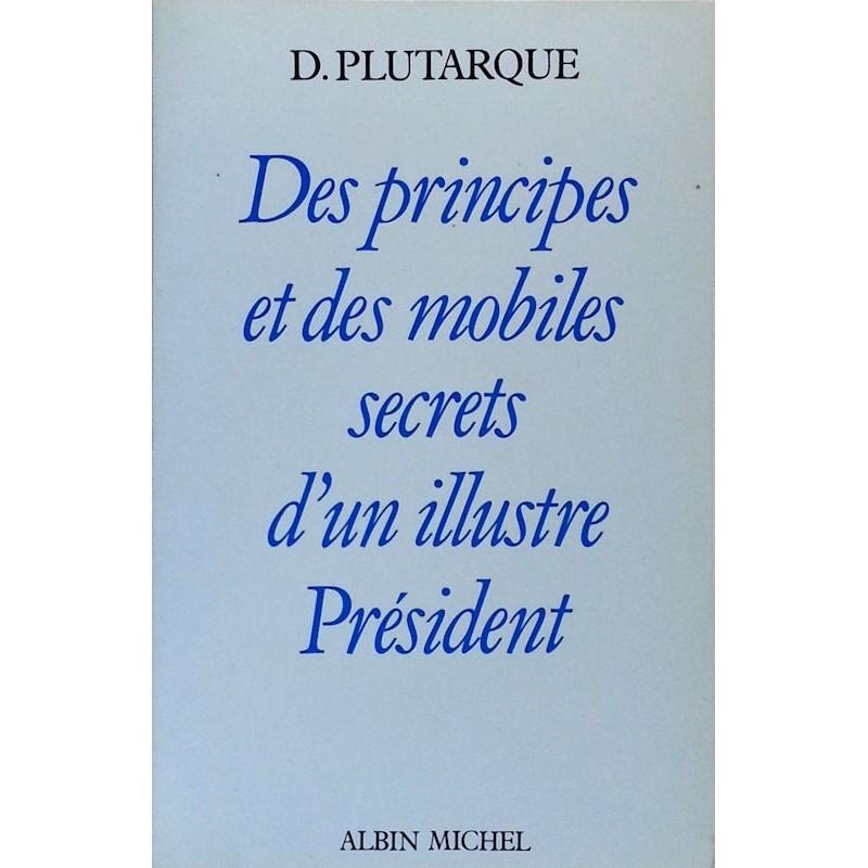 D. Plutarque - Des principes et des mobiles secrets d'un illustre président