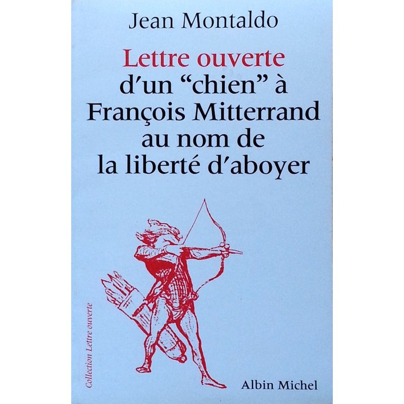 """Jean Montaldo - Lettre ouverte d'un """"chien"""" à François Mitterrand au nom de la liberté d'aboyer"""