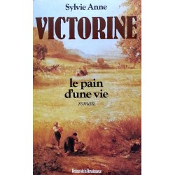 Sylvie Anne - Victorine ou le pain d'une vie