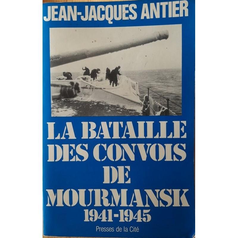 Jean-Jacques Antier - La bataille des convois de Mourmansk 1941-1945