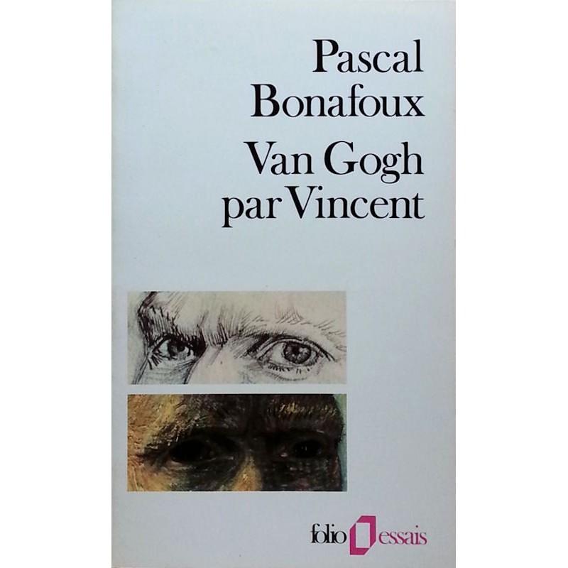 Pascal Bonafoux - Van Gogh par Vincent