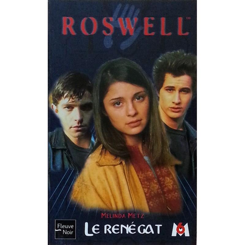 Melinda Metz - ROSWELL, Tome 9 : Le renégat
