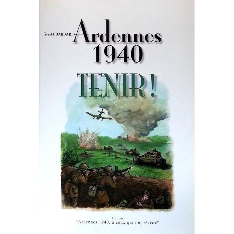Gérald Dardart - Ardennes 1940 : TENIR !
