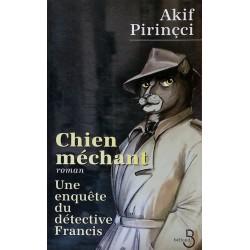 Akif Pirinçci - Chien méchant : Une enquête du détective Francis