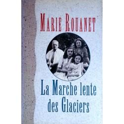 Marie Rouanet - La marche lente des glaciers