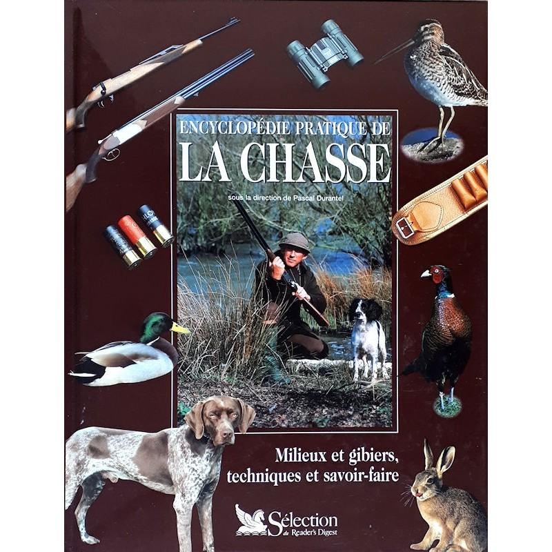 Pascal Durantel - Encyclopédie pratique de la chasse : Milieux et gibiers, techniques et savoir-faire
