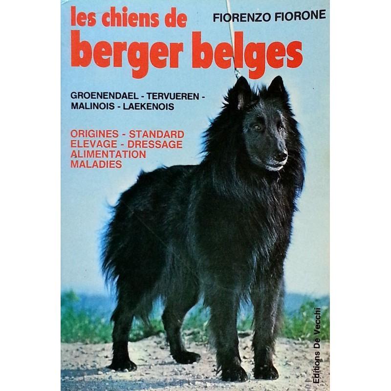 Fiorenzo Fiorone - Les chiens de berger belges, groenendael, tervueren, malinois, laekenois.