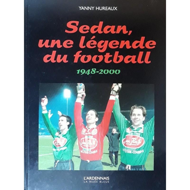 Yanny Hureaux - Sedan, une légende du football 1948-2000