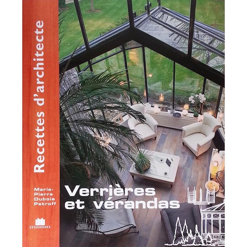 Marie-Pierre Dubois Petroff - Recettes d'architecte : Verrières et vérandas