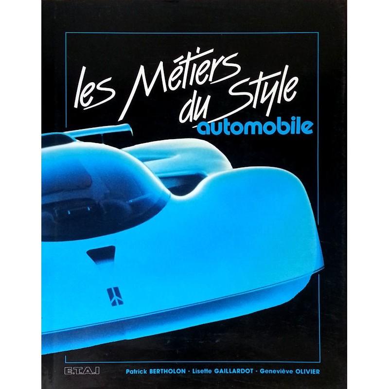 Patrick Bertholon, Lisette Gaillardot & Geneviève Olivier - Les métiers du Style automobile